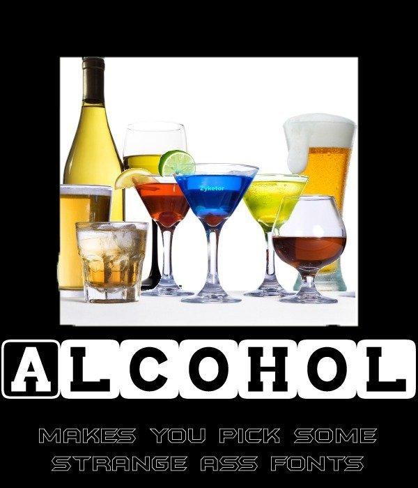 Acohol consequences. So true. OC... I dunno, I kinda like that last font.