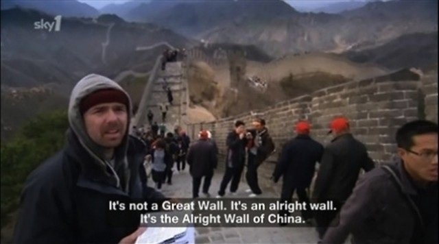 Alright Wall of China. . not a Great Wall. It' s an alright wall. tes the Alright Wall of China.. Karl Pilkington