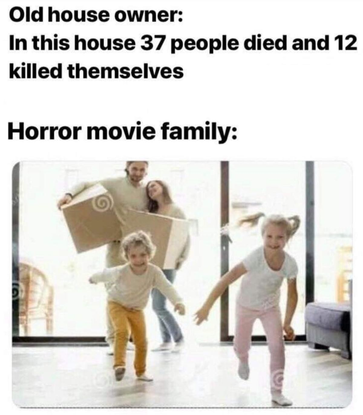 BAsically horror. .. Who wants to see the basement, attic, and crawl spaces?
