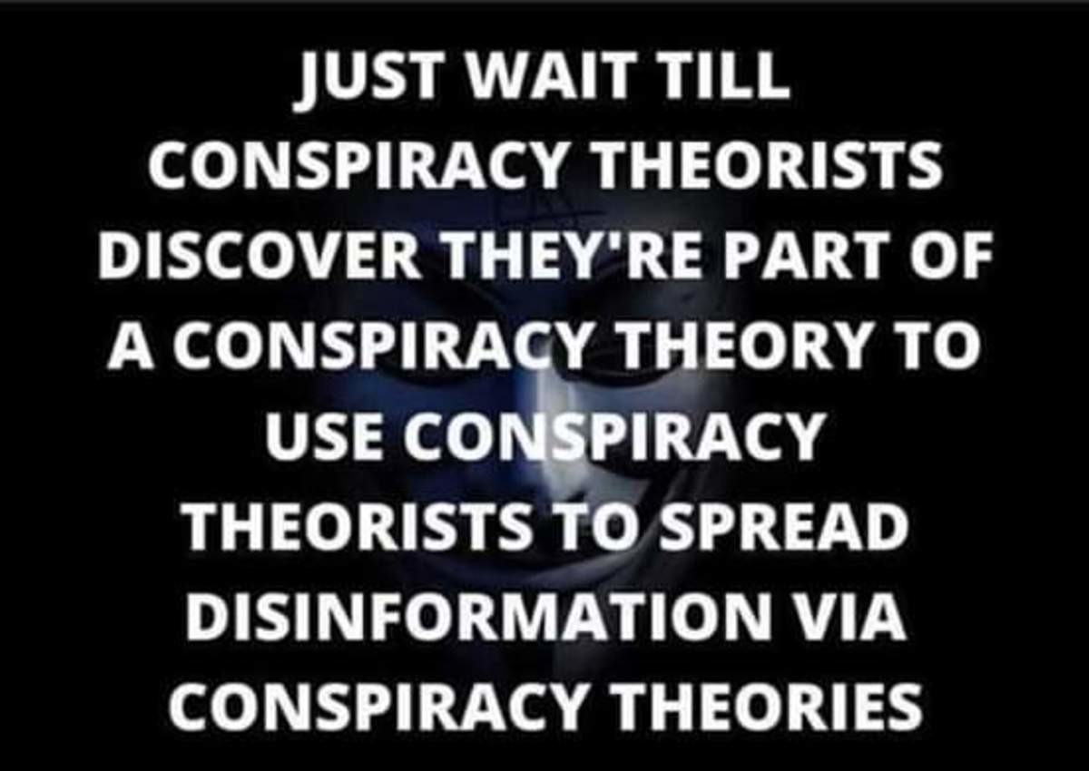"""Conspiracy theories. .. """"Hey man, check out this video full of information the government doesn't want you to see! It's on youtube!"""""""