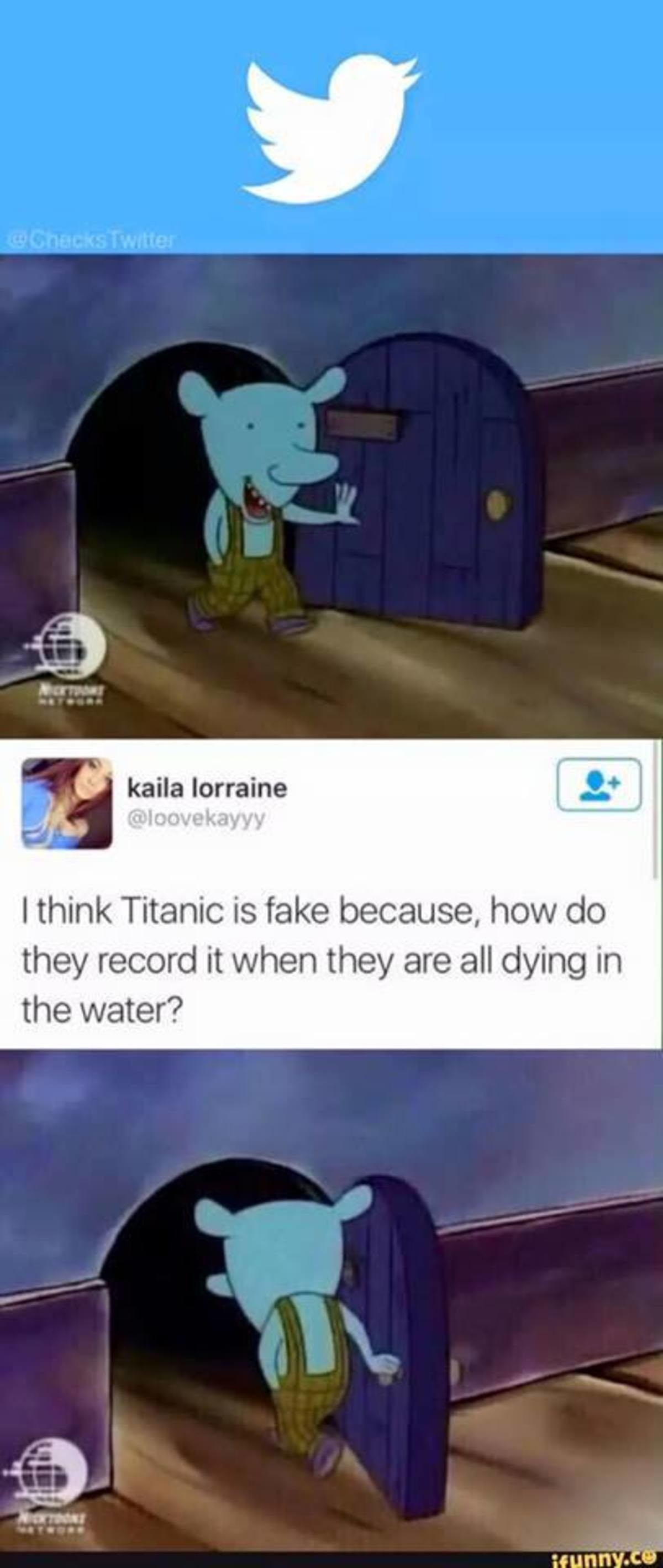 Dumb Tweets. . t kaila lorraine I think Titanic is fake because, how do they record it when they are all dying in the water?hawk if both basketball teams just w