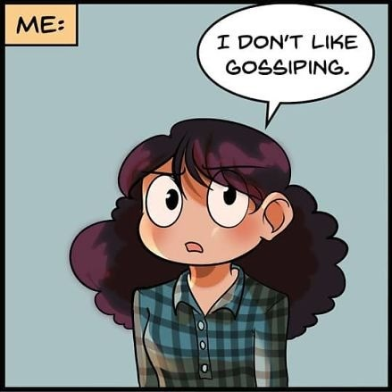 """Gossip"". .. That's not gossiping. Gossiping would be if the ""I don't like gossiping"" character told a third character what the second one said."