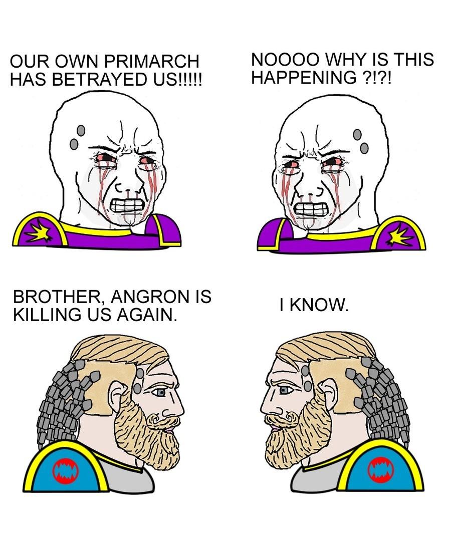 """Haha, chainaxes go vrrrrrrrr."". .. ""Brother, Kharn started killing us."" ... """""