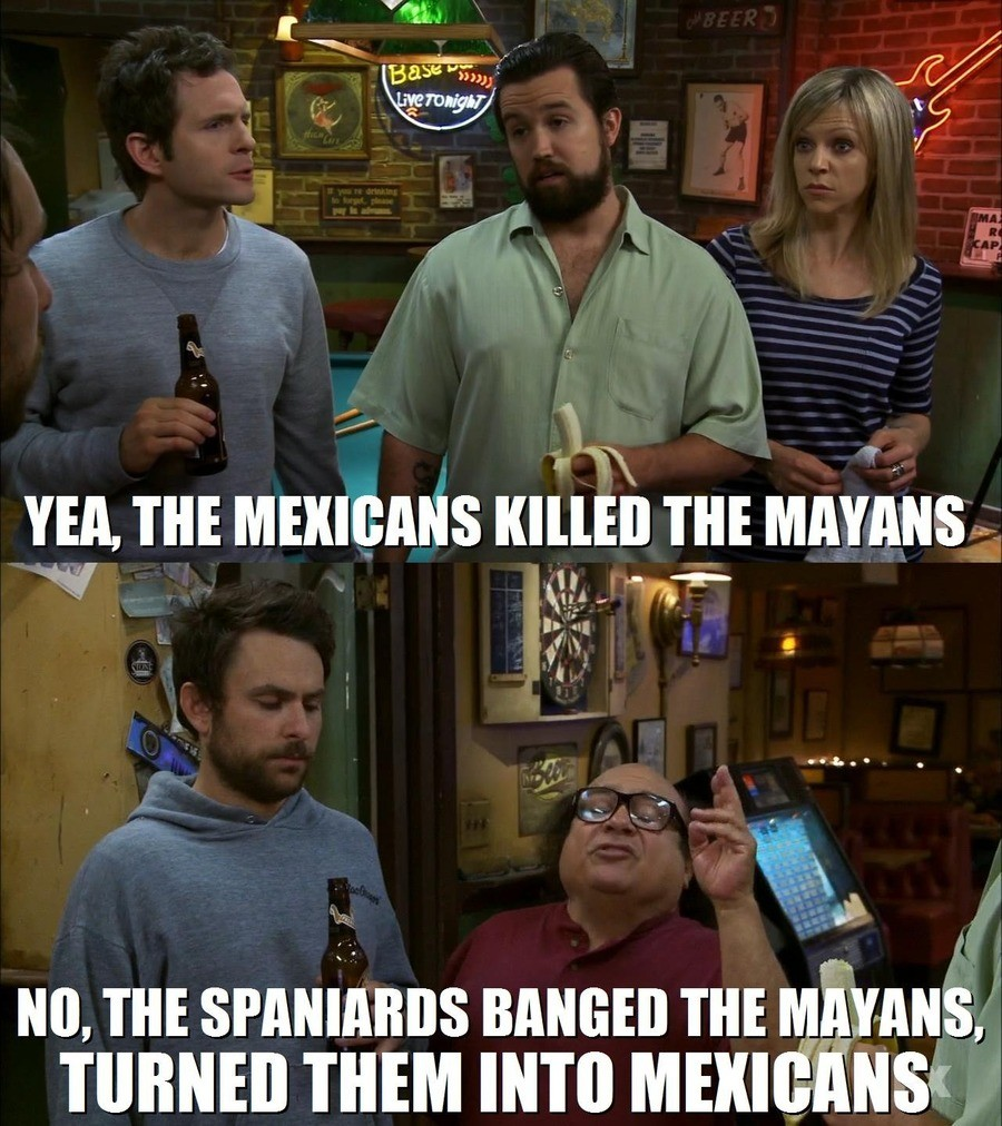 History lesson. .. Well, they did probably kill the Mayans that they didn't find attractive...