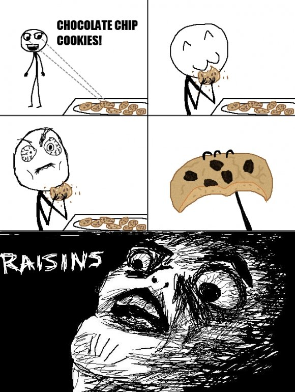 I love CHOCOLATE Chips. Raisins Not mine giving funnyjunk LOL's.. this was actually the first comic i saw on fj... and i think its the source of the face in the dark meme if i'm not mistaken definitely made me lol