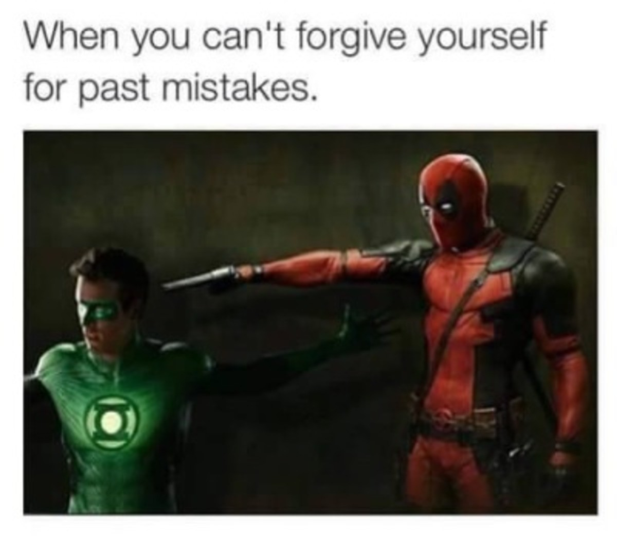 """My steaks were made. . When you can' t i"""" yourself for mistakes.. Replace Green Lantern with Deadpool from X-Men Origins: Wolverine, and it's much more accurate."""