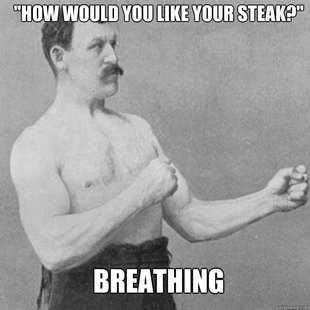 Overly Manly Man is Overly Manly. . r at q BREATHING. here, have this