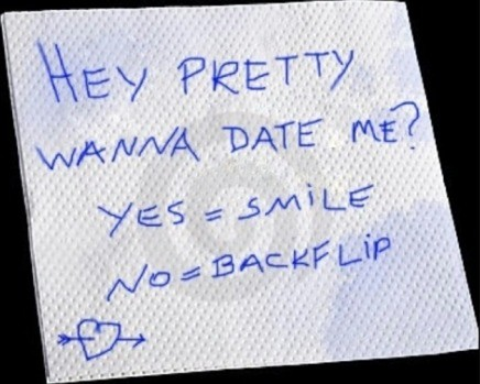 Wanna date me?. .. A friend of mine in high school asked a girl to homecoming like this but the opposite. Because he knew she could do a backflip he said yes=backflip. She did one